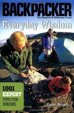 Everyday Wisdom: 1,001 Expert Tips for Hikers  by  Karen Berger