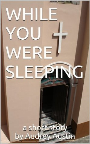 WHILE YOU WERE SLEEPING  by  Audrey Austin