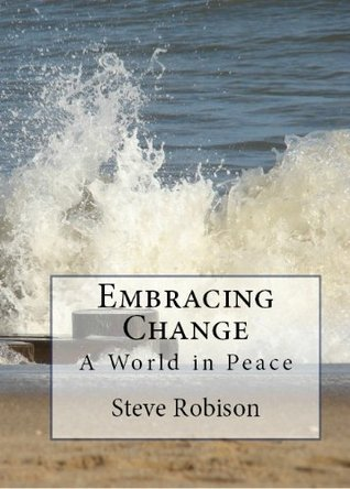 Embracing Change - A World in Peace Steve Robison