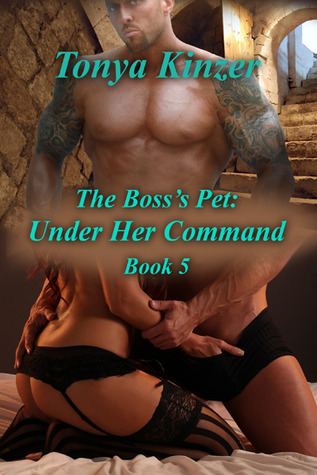 Under Her Command (The Bosss Pet, #5) Tonya Kinzer