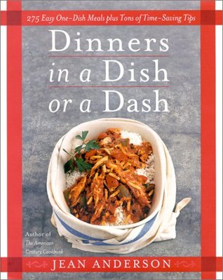 Dinners in a Dish or a Dash: 275 Easy One-Dish Meals plus Tons of Time-Saving Tips  by  Jean Anderson