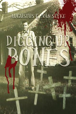 Digging Up Bones Augustus G Van Slyke