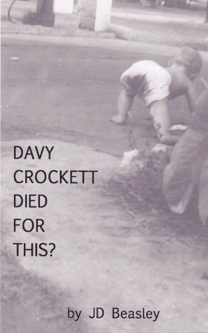 Davy Crockett Died For This?  by  J.D. Beasley
