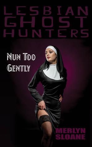 Nun Too Gently (Lesbian Ghost Hunters, #4) Merlyn Sloane