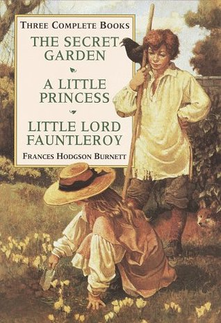 Three Complete Books: The Secret Garden/a Little Princess/Little Lord Fauntleroy  by  Frances Hodgson Burnett