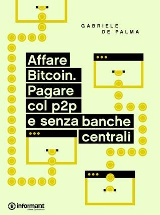 Affare Bitcoin. Pagare col p2p e senza banche centrali Gabriele De Palma