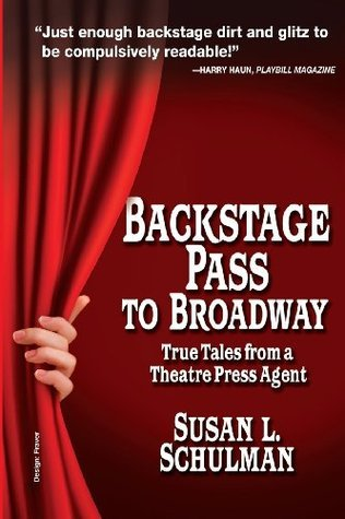 Backstage Pass to Broadway: True Tales from a Theatre Press Agent  by  Schulman L Susan