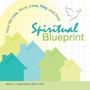 Spiritual Blueprint  by  James L. Papandrea