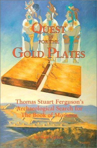 Quest for the Gold Plates: Thomas Stuart Fergusons Archaeological Search for the Book of Mormon  by  Stan Larson