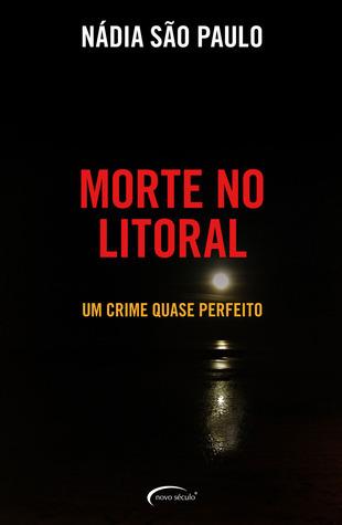 Morte no litoral: um crime quase perfeito Nádia São Paulo