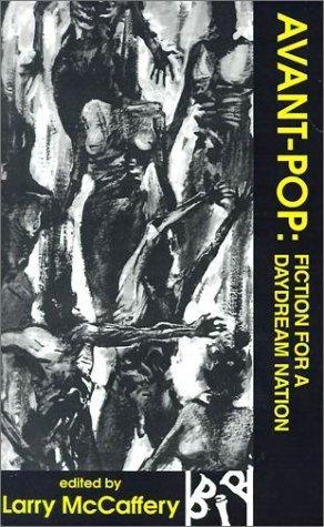 Avant-Pop: Fiction for a Daydream Nation  by  Larry McCaffery