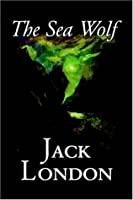 The Sea-Wolf: Original and Unabridged Jack London