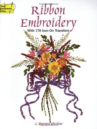 Ribbon Embroidery With 178 Iron-On Transfers  by  J. Marsha Michler