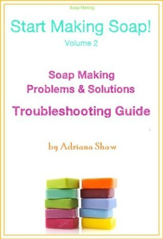 Soap Making Problems and Solutions: Troubleshooting Guide Adriana Shaw