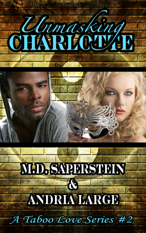 Unmasking Charlotte (A Taboo Love, #2)  by  M.D. Saperstein