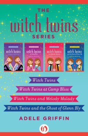 The Witch Twins Series: Witch Twins, Witch Twins at Camp Bliss, Witch Twins and Melody Malady, and Witch Twins and the Ghost of Glenn Bly Adele Griffin