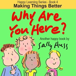 Why Are You Here? (Happy Learning Series, #4)  by  Sally Huss