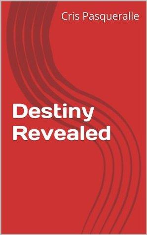 Destiny Revealed Cris Pasqueralle