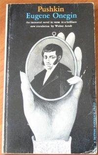 Eugene Onegin An immortal novel in verse in a brilliant new translation Walter Arndt by Alexander Pushkin