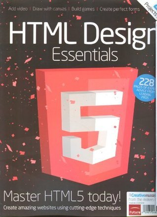 HTML 5 Design Essentials (Creative Masterclass,2012)  by  Oliver Lindberg