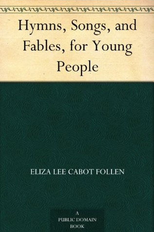 Hymns, Songs, and Fables, for Young People  by  Eliza Lee Cabot Follen