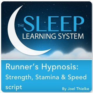 Runners Hypnosis: Strength, Stamina, and Speed with Hypnosis, Meditation, and Affirmations Joel Thielke