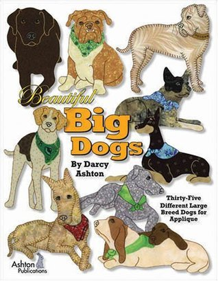 Beautiful Big Dogs - 35 Different Large Breed Dogs Quilt Patterns Darcy Ashton