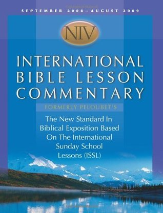 NIV International Bible Lesson Commentary: The New Standard in Biblical Exposition Based on the International Sunday School Lessons (ISSL) Daniel Lioy
