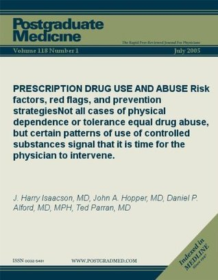 PRESCRIPTION DRUG USE AND ABUSE: Risk factors, red flags, and prevention strategies  by  J. Harry Isaacson