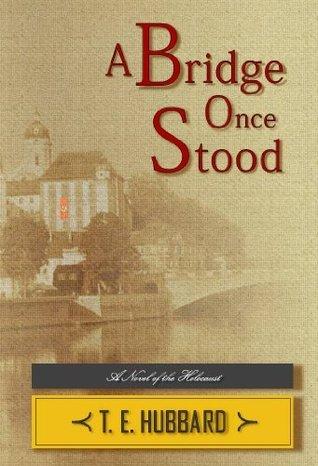 A Bridge Once Stood T.E. Hubbard