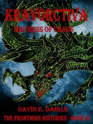 Kravorctiva - Mistress of Chaos (The Frontmire Histories - Book III) David E. Daigle