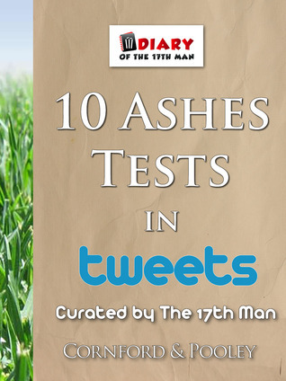 10 Ashes Tests in Tweets (Diary of the 17th Man #4) Dave Cornford