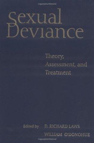 Sexual Deviance: Theory, Assessment, and Treatment  by  D. Richard Laws