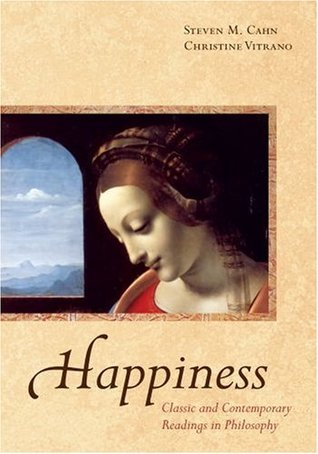 Happiness: Classic and Contemporary Readings in Philosophy  by  Steven M. Cahn