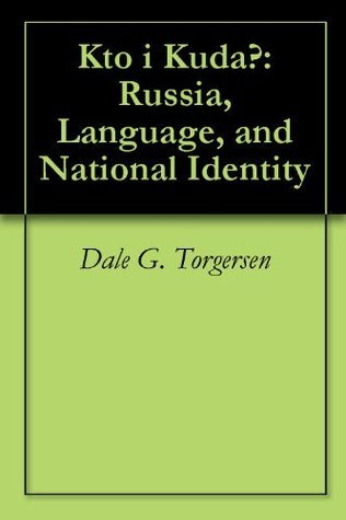 Kto i Kuda?: Russia, Language, and National Identity  by  Dale G. Torgersen