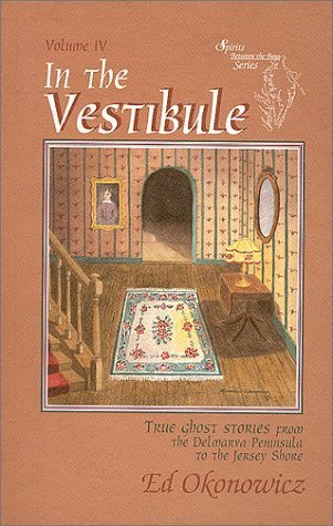 In the Vestibule: True Ghost Stories from the Delmarva Peninsula to the Jersey Shore  by  Ed Okonowicz