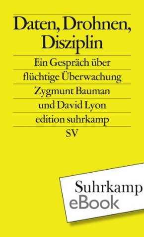 Daten, Drohnen, Disziplin: Ein Gespräch über flüchtige Überwachung  by  Zygmunt Bauman