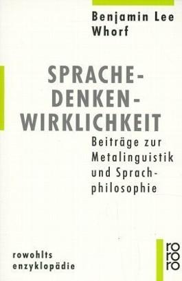 Sprache, Denken, Wirklichkeit: Beiträge zur Metalinguistik und Sprachphilosophie Benjamin Lee Whorf