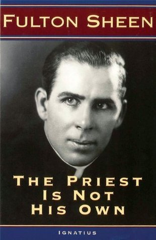 The Priest Is Not His Own Fulton J. Sheen