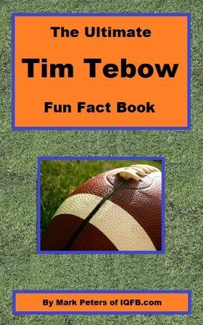 The Ultimate Tim Tebow Fun Fact Book  by  Mark Peters
