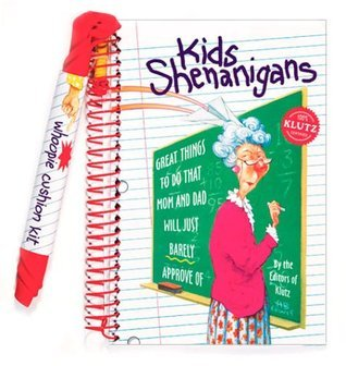 Kids Shenanigans: Great Things to Do That Mom and Dad Will Just Barely Approve Of  by  Klutz
