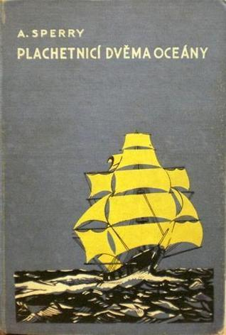Plachetnicí dvěma oceány: Plavčíkova dobrodružství  by  Armstrong Sperry