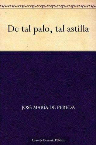 De tal palo, tal astilla José María de Pereda