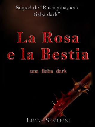 La Rosa e la Bestia, una fiaba dark Luana Semprini