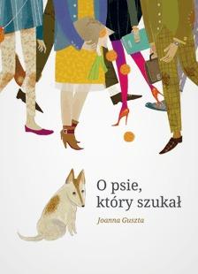 O psie, który szukał Joanna Guszta