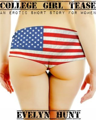 College Girl Tease: An Erotic Story for Women Evelyn Hunt