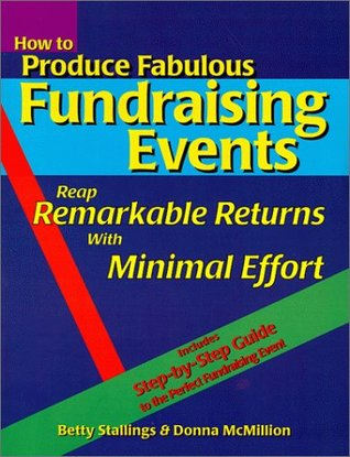 How to Produce Fabulous Fundraising Events: Reap Remarkable Returns with Minimal Effort (Book & Diskette)  by  Betty Stallings