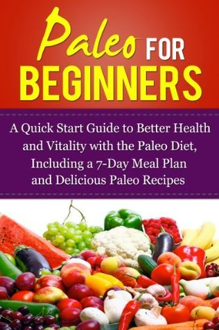 Paleo for Beginners - A Quick Start Guide to Better Health and Vitality with the Paleo Diet, Including a 7-Day Meal Plan and Delicious Paleo Recipes  by  Gina Crawford