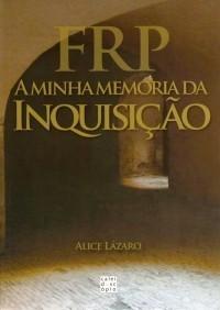 FRP - A Minha Memória da Inquisição  by  Alice Lázaro