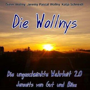 Die Wollnys - Die ungeschminkte Wahrheit 2.0 Jenseits von gut und böse  by  Dieter Wollny